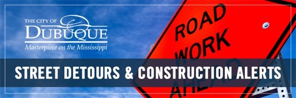 City of Dubuque Street Detours and Construction Alerts