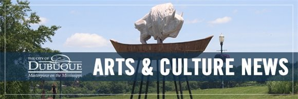City of Dubuque Arts and Culture News Release